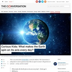 Curious Kids: What makes the Earth spin on its axis every day?