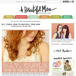 D.I.Y. Curls // How To Rag Roll Your Hair - A Beautiful Mess - StumbleUpon