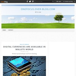 Digital Currencies Are Available In Wallets World - OneFocus.over-blog.com