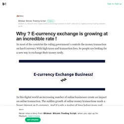 Why ? E-currency exchange is growing at an incredible rate !