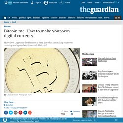 Bitcoin me: How to make your own digital currency