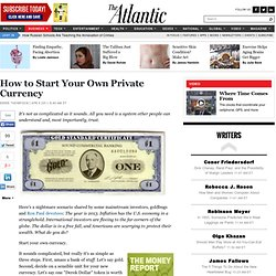 How to Start Your Own Private Currency - Derek Thompson - Business