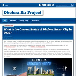 What is the Current Status of Dholera Smart City in 2020?