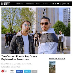 The Current French Rap Scene Explained to Americans BE STREET