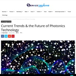Current Trends & the Future of Photonics Technology