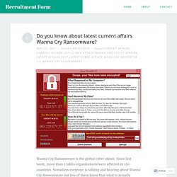 Do you know about latest current affairs Wanna Cry Ransomware? – Recruitment Form