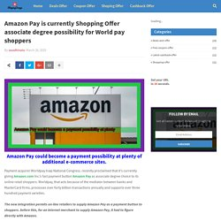 Amazon Pay is currently Shopping Offer associate degree possibility for World pay shoppers