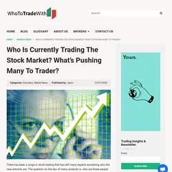 Who Is Currently Trading The Stock Market? What's Pushing Many To Trader?