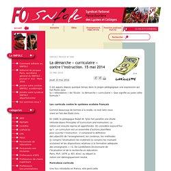 La démarche « curriculaire » contre l'instruction. 15 mai 2014 - snFOlc - Syndicat National FORCE OUVRIERE des Lycées et Collèges