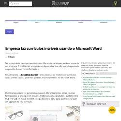 Empresa faz currículos incríveis usando o Microsoft Word