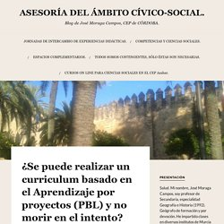 ¿Se puede realizar un curriculum basado en el Aprendizaje por proyectos (PBL) y no morir en el intento? – ASESORÍA DEL ÁMBITO CÍVICO-SOCIAL.