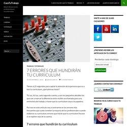 7 errores que hundirán tu curriculum - CazaTuTrabajo