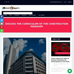 DISCUSS THE CURRICULUM OF THE CONSTRUCTION MANAGER