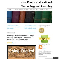 The Digital Curriculum Part 2… Eight Amazing Free Digital Curriculum Resources… Time to Explore