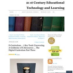 E-Curriculum… 7 Key Tools Uncovering A Goldmine of E-Resources … The Digital Curriculum Part Three