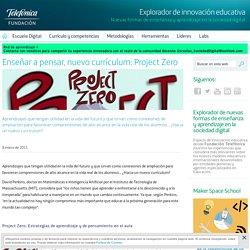 Enseñar a pensar, nuevo currículum: Project Zero - Explorador de innovación educativa - Fundación Telefónica