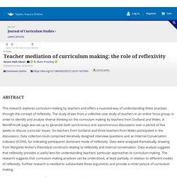 Teacher mediation of curriculum making: the role of reflexivity: Journal of Curriculum Studies: Vol 0, No 0