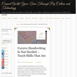 Cursive Handwriting Is Not Needed - Teach Skills That Are