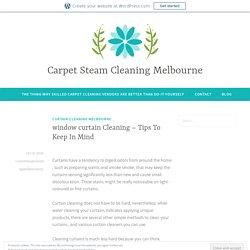 window curtain Cleaning – Tips To Keep In Mind – Carpet Steam Cleaning Melbourne