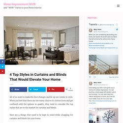 4 Top Styles in Curtains and Blinds That Would Elevate Your Home - Home Improvement WOW
