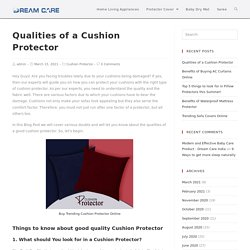 Cushion Protector- What are the qualities of a good cushion protector?