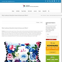 Why Cushions Should be Used At Home and Office? - Izzz Blog