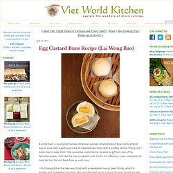 Egg Custard Buns Recipe (Lai Wong Bao) - Viet World Kitchen