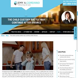 The child custody battle may continue after divorce - EMY A. CORDANO