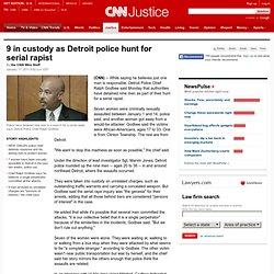 9 in custody as Detroit police hunt for serial rapist