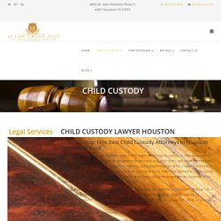 Best Child Custody Attorneys in Houston at Le Law Group PLLC