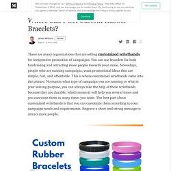Where Can I Get Custom Rubber Bracelets?