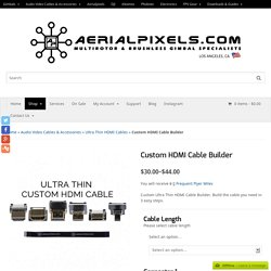 Custom HDMI Cable Builder - Aerialpixels