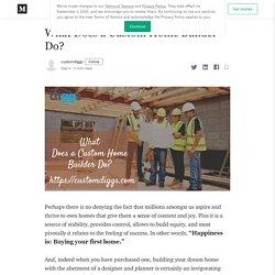 What Does a Custom Home Builder Do?
