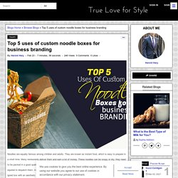 Top 5 uses of custom noodle boxes for business branding
