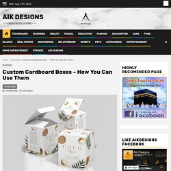 Custom Cardboard Boxes - How You Can Use Them - Aik Designs