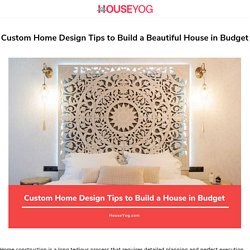 Custom Home Design Tips and Ideas to Build a Beautiful House in Budget