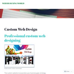 Custom Web Design – WEB DESIGNING WORLD