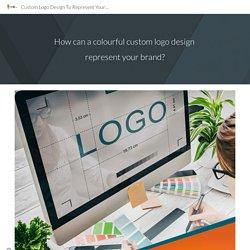 Custom Logo Design To Represent Your Brand