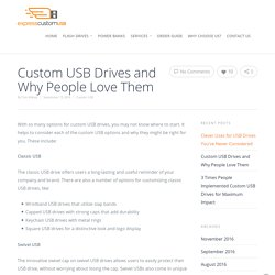 Custom USB Drives and Why People Love Them - ExpressCustomUSB