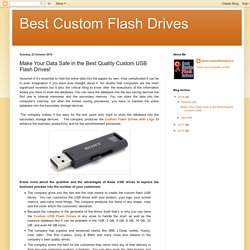 Make Your Data Safe in the Best Quality Custom USB Flash Drives!