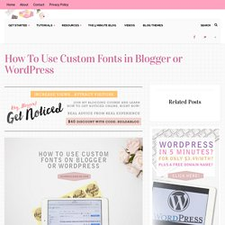 How To Use Custom Fonts in Blogger or Wordpress