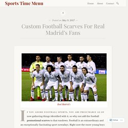 Custom Football Scarves For Real Madrid's Fans – Sports Time Menu