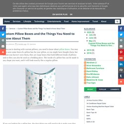 Custom Pillow Boxes and the Things You Need to Know About Them - True Force