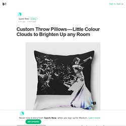 Custom Throw Pillows — Little Colour Clouds to Brighten Up any Room