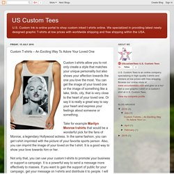 US Custom Tees: Custom T-shirts – An Exciting Way To Adore Your Loved One