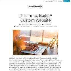 This Time, Build A Custom Website