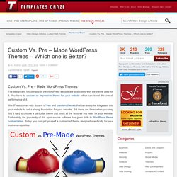 Custom Vs. Pre - Made Wordpress Themes - Which one is Better?