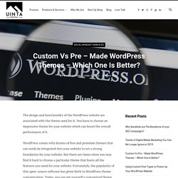 Custom Vs Pre – Made WordPress Themes – Which One Is Better? -