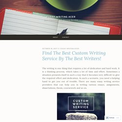 Find The Best Custom Writing Service By The Best Writers!