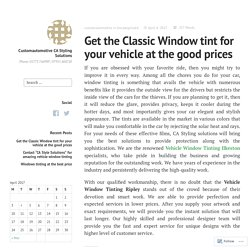 Get the Classic Window tint for your vehicle at the good prices – Customautomotive CA Styling Solutions